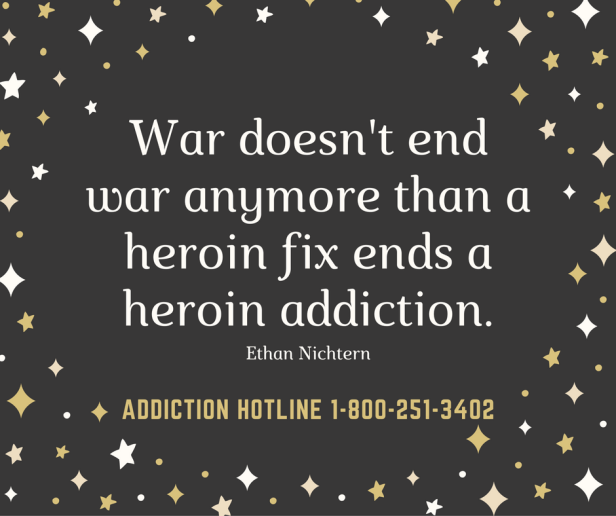 war-doesnt-end-war-anymore-than-a-heroin-fix-ends-a-heroin-addicition